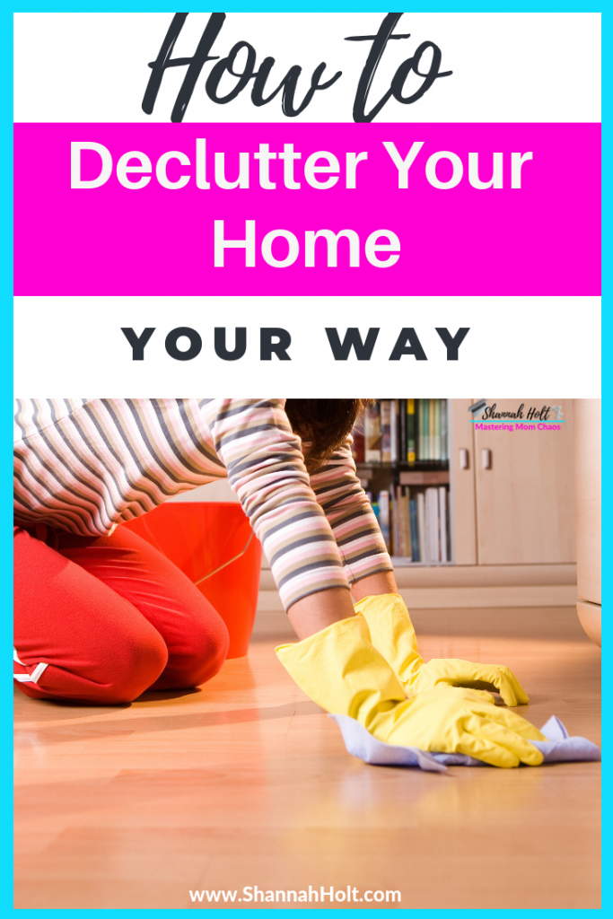Woman on her knees scrubbing the floors in her home. Declutter your home your way text above.