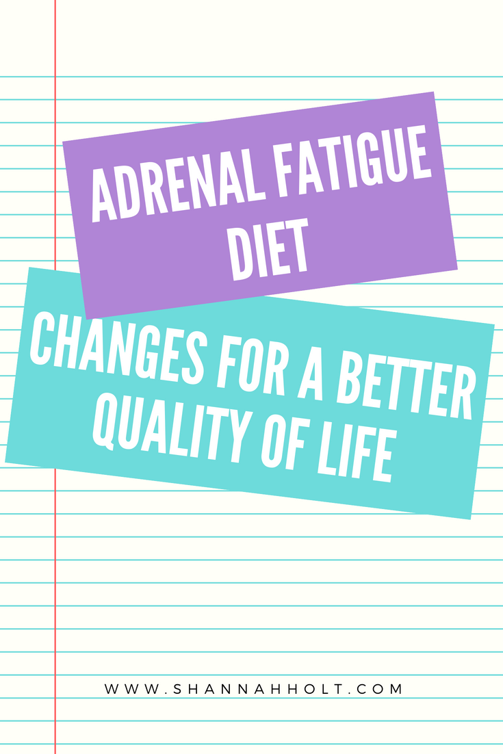 Adrenal Fatiuge diet changes for a better quality of life