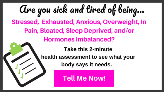Are you sick and tired of being stressed, exhausted, anxious, overweight, in pain, bloated, sleep deprived, and your hormones imbalanced? Take this 2-minute health assessment to see what your body says it needs today!